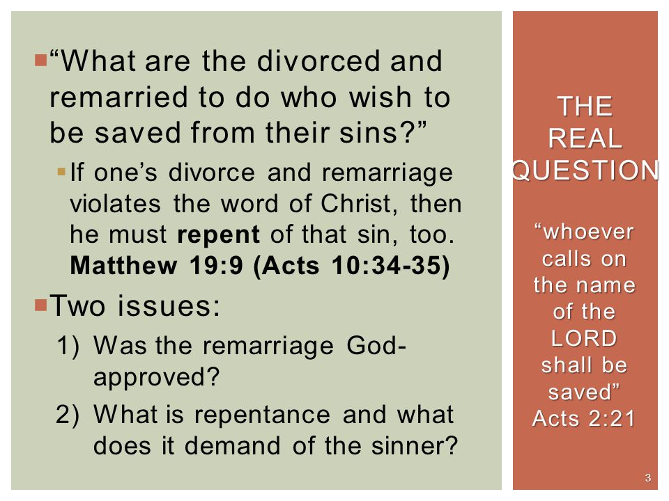  What are the divorced and remarried to do who wish to be saved from their sins?  If one's divorce and remarriage violates the word of Christ, then he must repent of that sin, too.