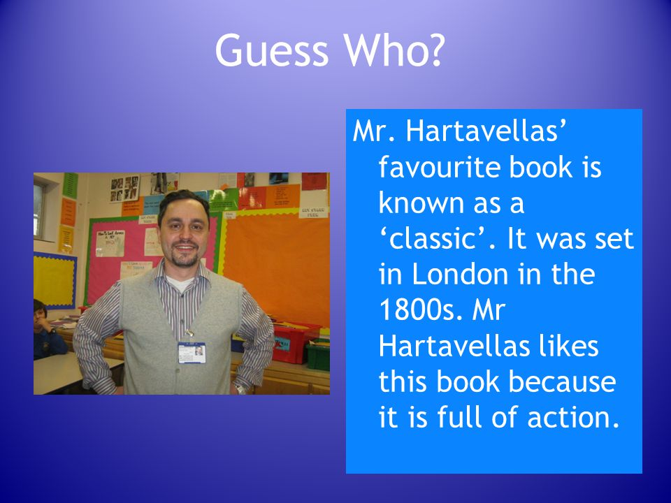 Guess Who.Mr. Hartavellas' favourite book is known as a 'classic'.
