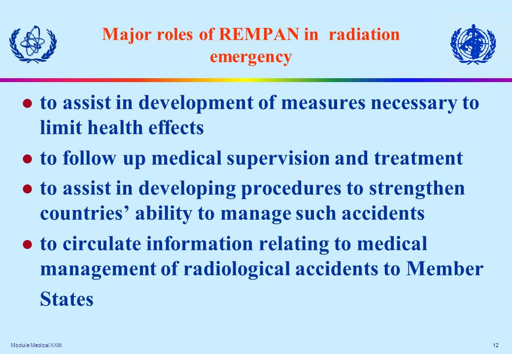 Module Medical XXIII. 12 Major roles of REMPAN in radiation emergency l to assist in development of measures necessary to limit health effects l to fo