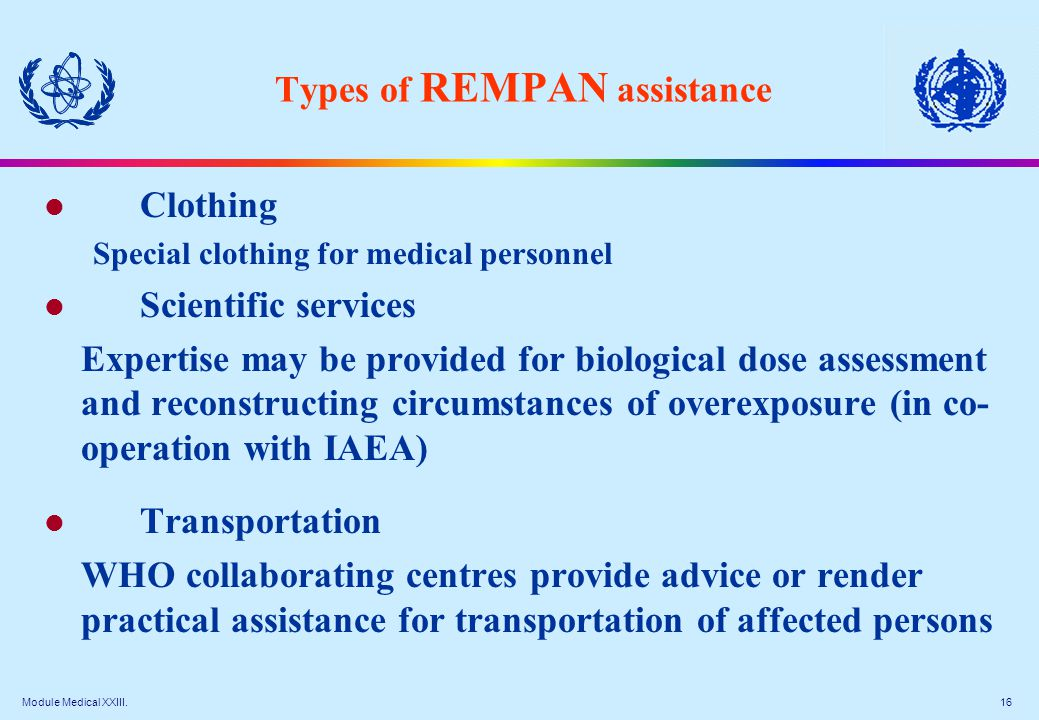 Module Medical XXIII. 16 Types of REMPAN assistance l Clothing Special clothing for medical personnel l Scientific services Expertise may be provided
