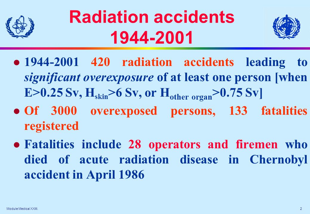 Module Medical XXIII. 2 Radiation accidents 1944-2001 l 1944-2001 420 radiation accidents leading to significant overexposure of at least one person [