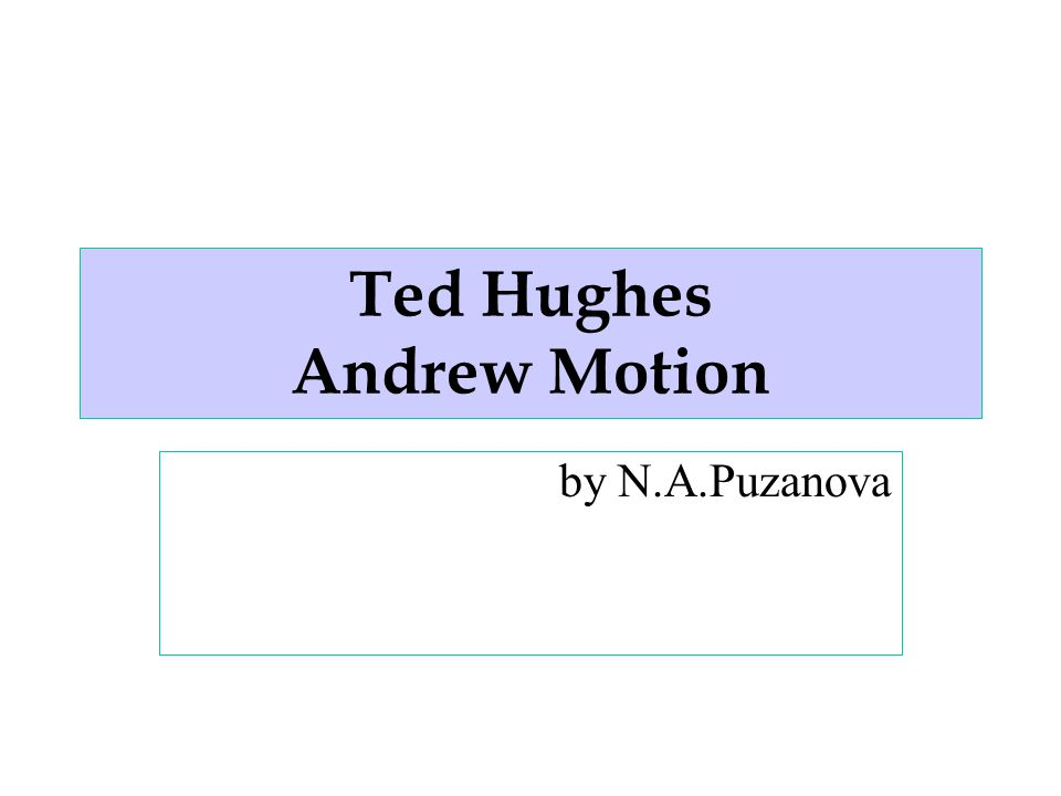 Ted Hughes Andrew Motion by N.A.Puzanova