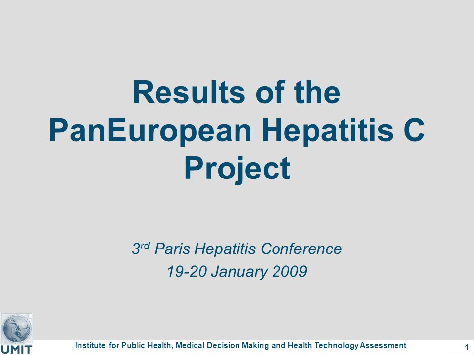 Institute for Public Health, Medical Decision Making and Health Technology Assessment 12 Key Findings: Liver Transplant Europe-wide HCV-specific transplant data are lacking  Calculation from various data sources via HCV attributable fractions.