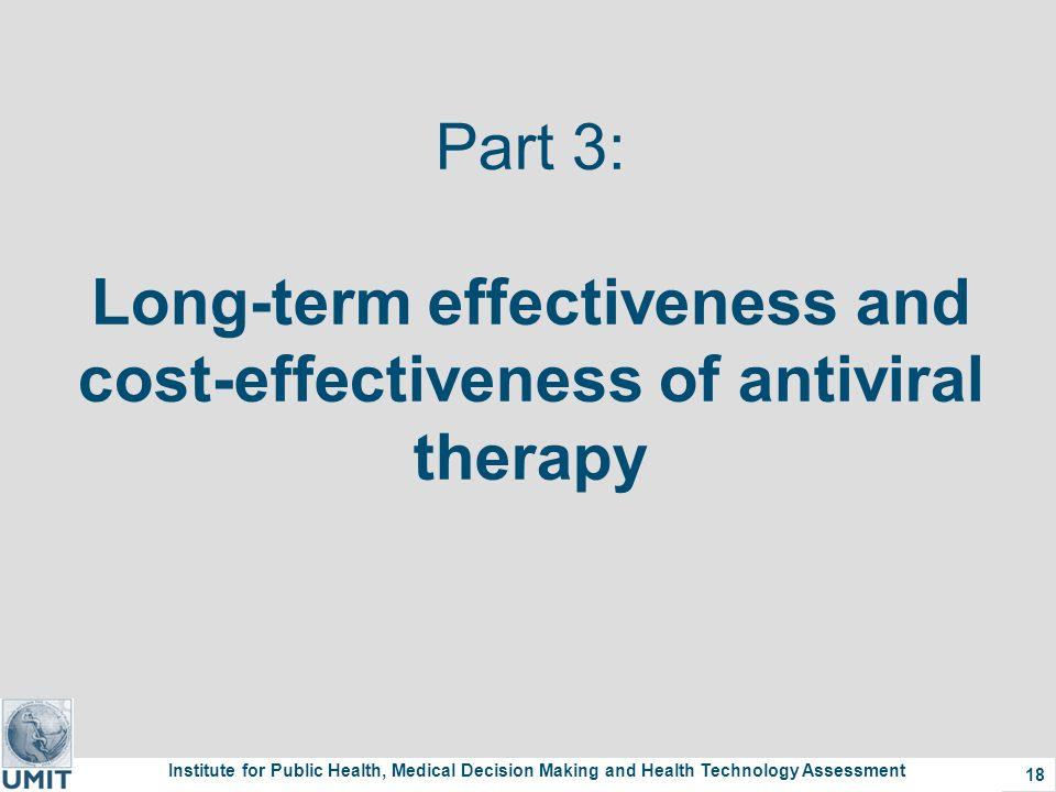 Institute for Public Health, Medical Decision Making and Health Technology Assessment 18 Part 3: Long-term effectiveness and cost-effectiveness of antiviral therapy