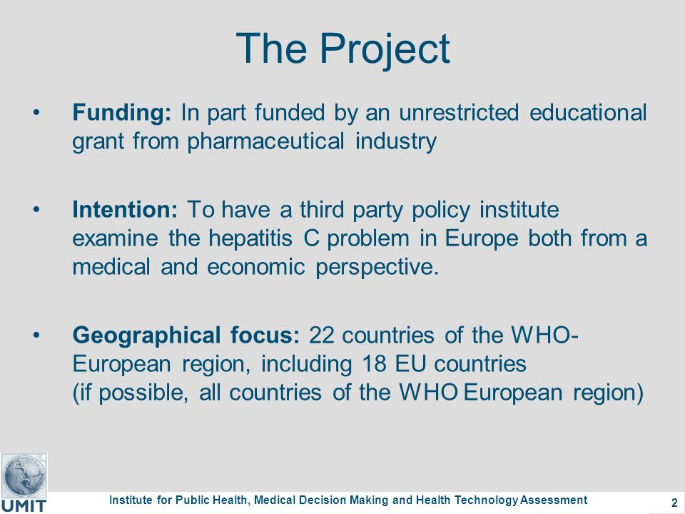 Institute for Public Health, Medical Decision Making and Health Technology Assessment 3 Parts and Research Questions of the Project 1.HCV-related burden of disease in Europe  Size of the problem.