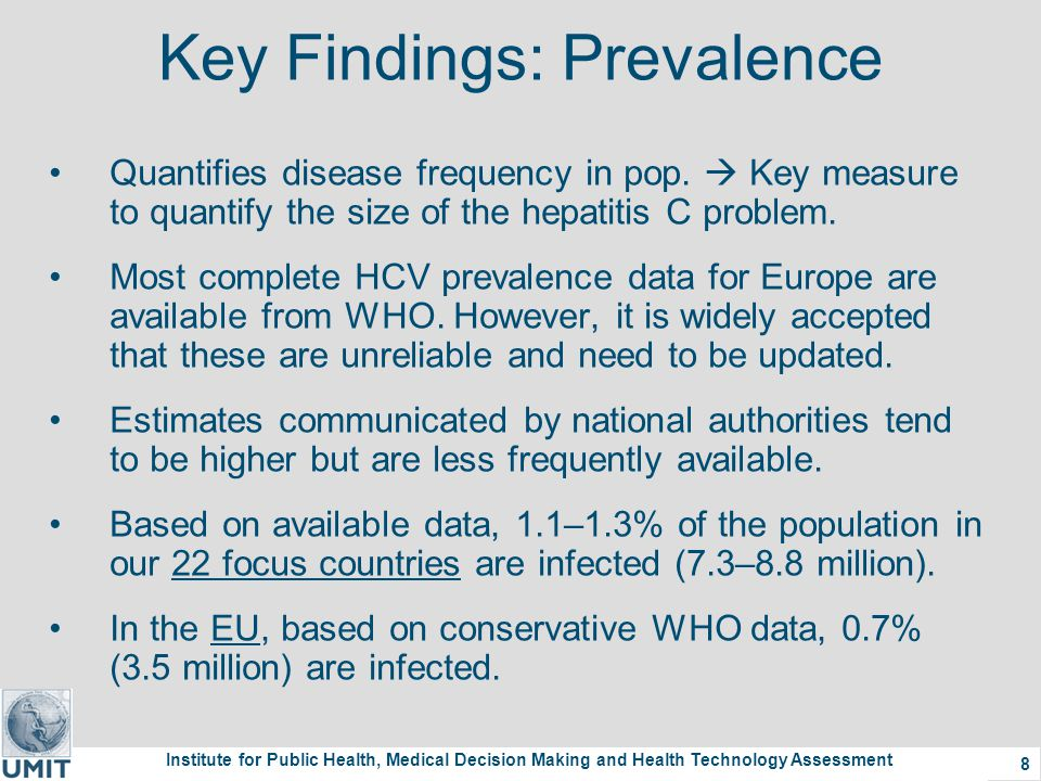 Institute for Public Health, Medical Decision Making and Health Technology Assessment 8 Key Findings: Prevalence Quantifies disease frequency in pop.