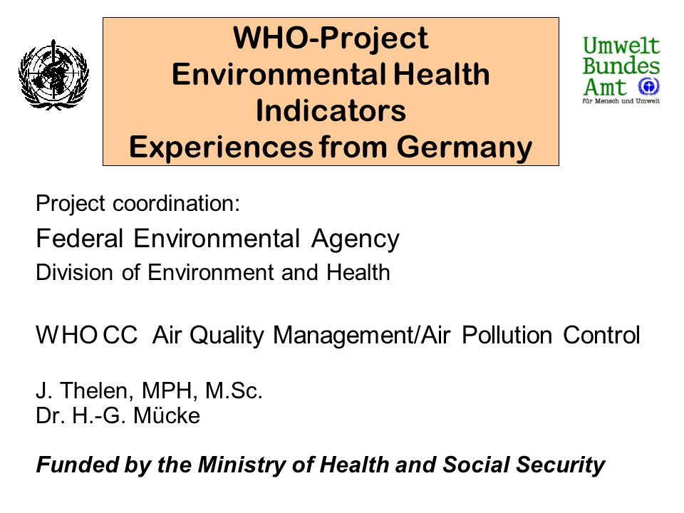 WHO-Project Environmental Health Indicators Experiences from Germany Project coordination: Federal Environmental Agency Division of Environment and He