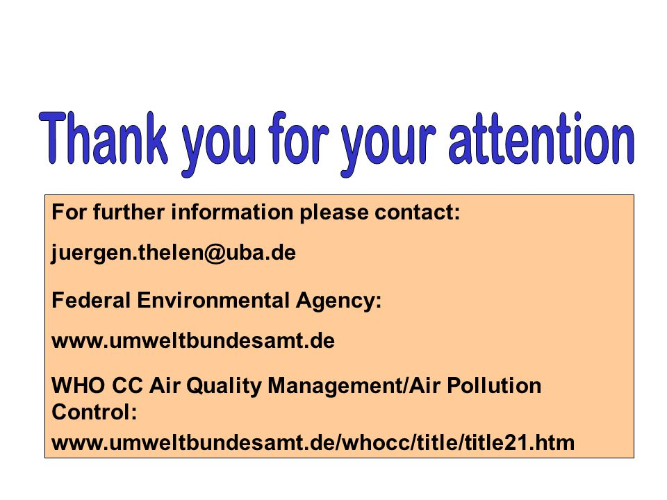 For further information please contact: juergen.thelen@uba.de Federal Environmental Agency: www.umweltbundesamt.de WHO CC Air Quality Management/Air P