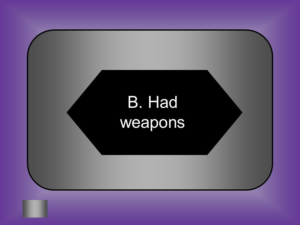 A:B: Were biggerHad weapons #9 One advantage humans had over animals they hunted was that humans C:D: Were strongerWere faster