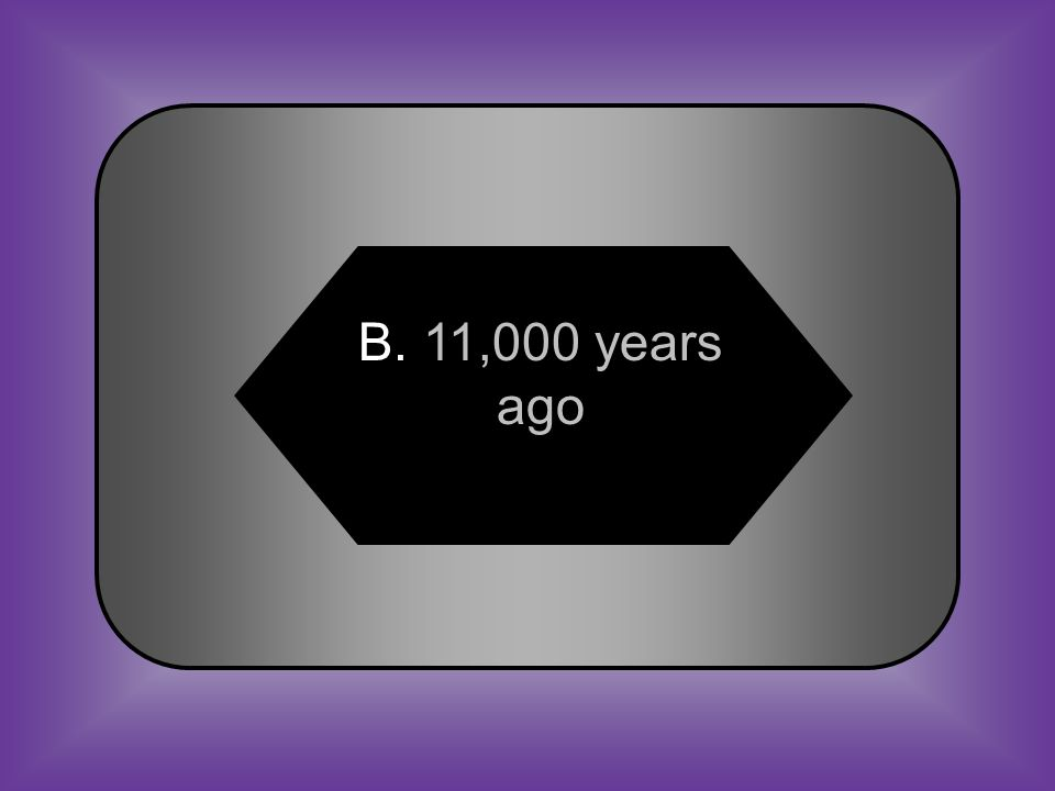 A:B: 5,000 years ago11,000 years ago #17 Humans first reached Texas about C:D: 15,500 years ago50,000 years ago