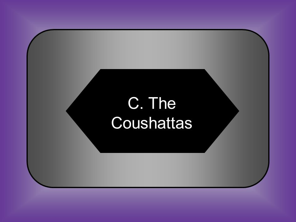A:B: The Caddos The Karankawas C:D: The Coushattas The Coahuiltecans #21 The native American people of the Southeastern and Gulf cultures included all of these EXCEPT