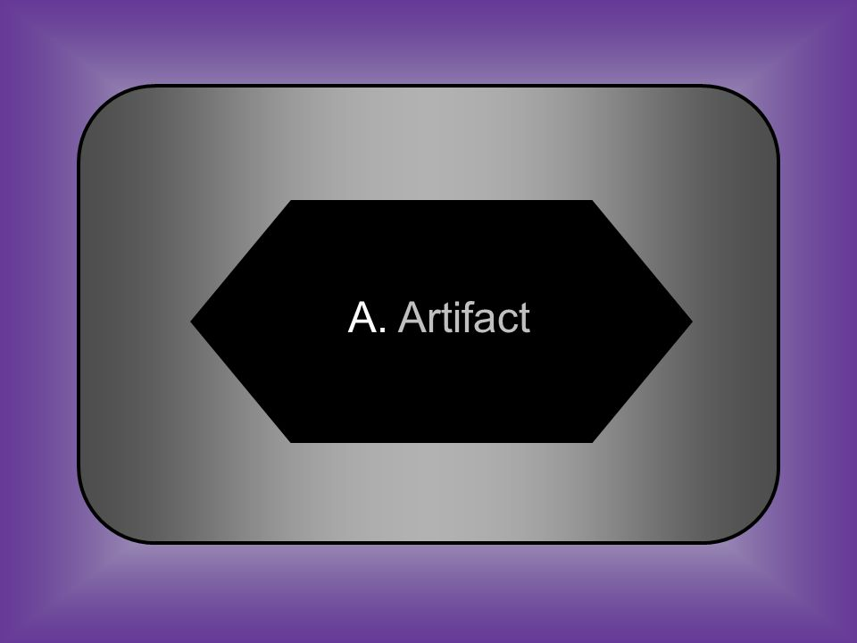 A:B: Artifact Cotoy C:D: PuebloArchaeology #24 An object made or altered by humans