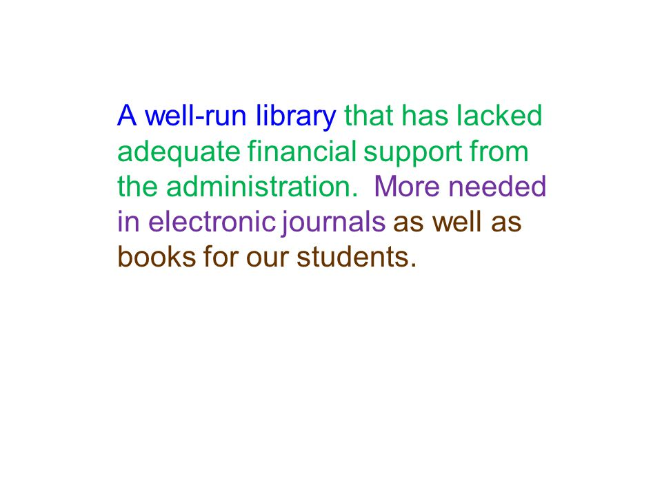 A well-run library that has lacked adequate financial support from the administration.