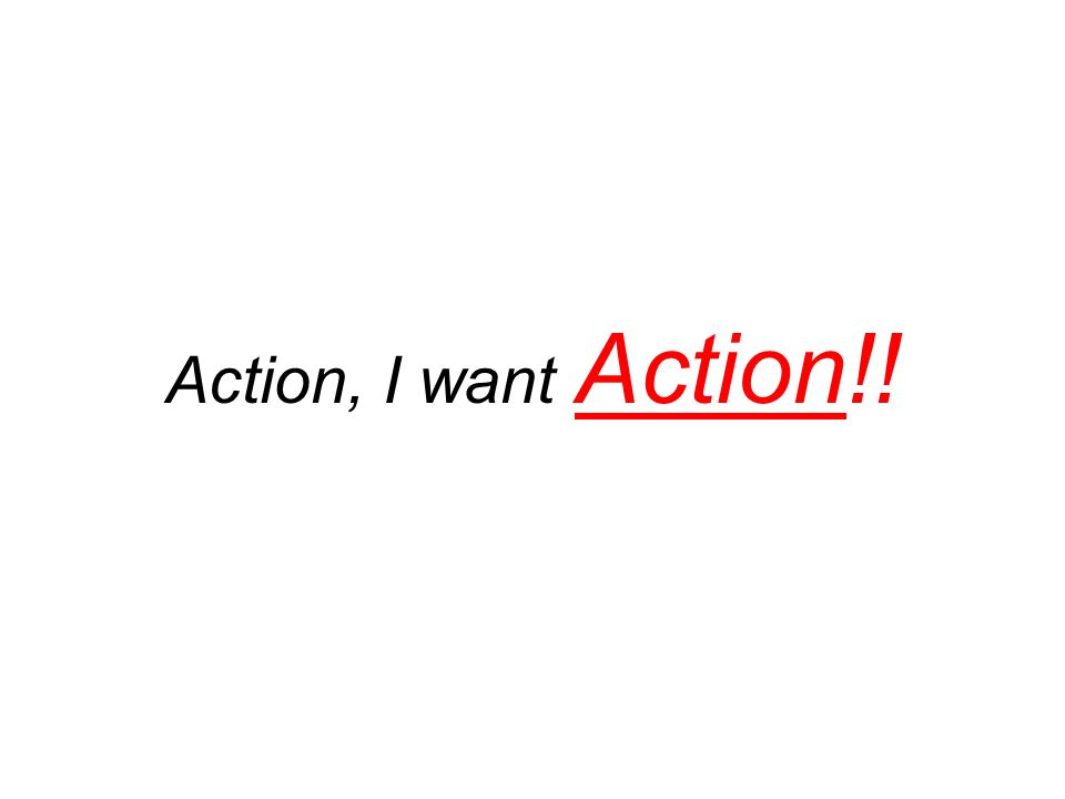 Action, I want Action!!