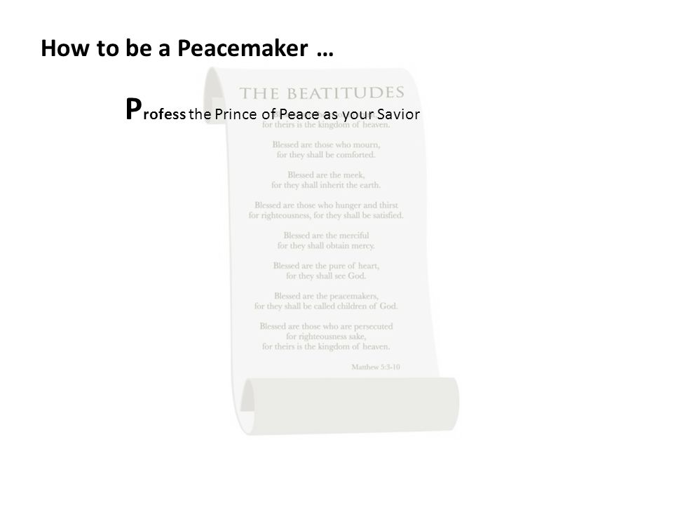 How to be a Peacemaker … P rofess the Prince of Peace as your Savior