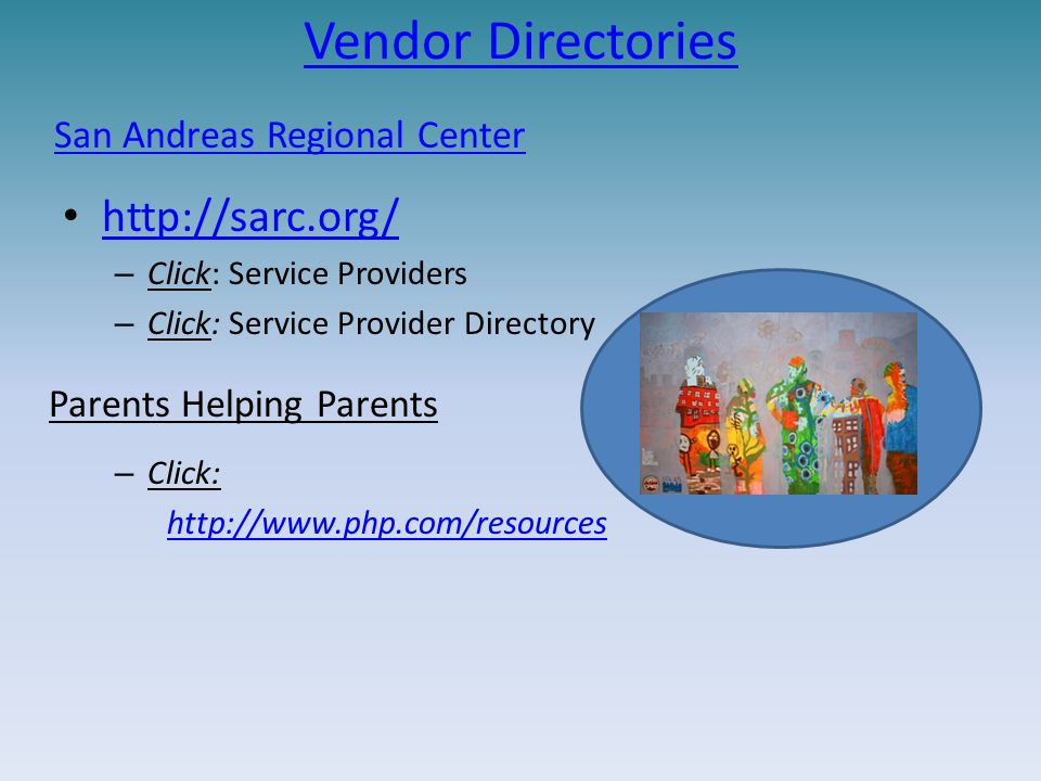 Vendor Directories http://sarc.org/ – Click: Service Providers – Click: Service Provider Directory – Click: http://www.php.com/resources San Andreas R