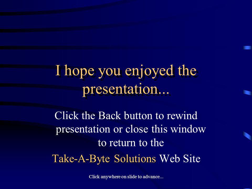 Click anywhere on slide to advance... I hope you enjoyed the presentation...