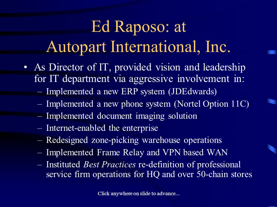 Click anywhere on slide to advance...Ed Raposo: at Autopart International, Inc.