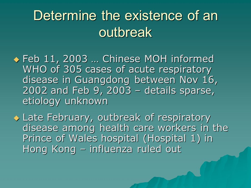 Determine the existence of an outbreak  Feb 11, 2003 … Chinese MOH informed WHO of 305 cases of acute respiratory disease in Guangdong between Nov 16