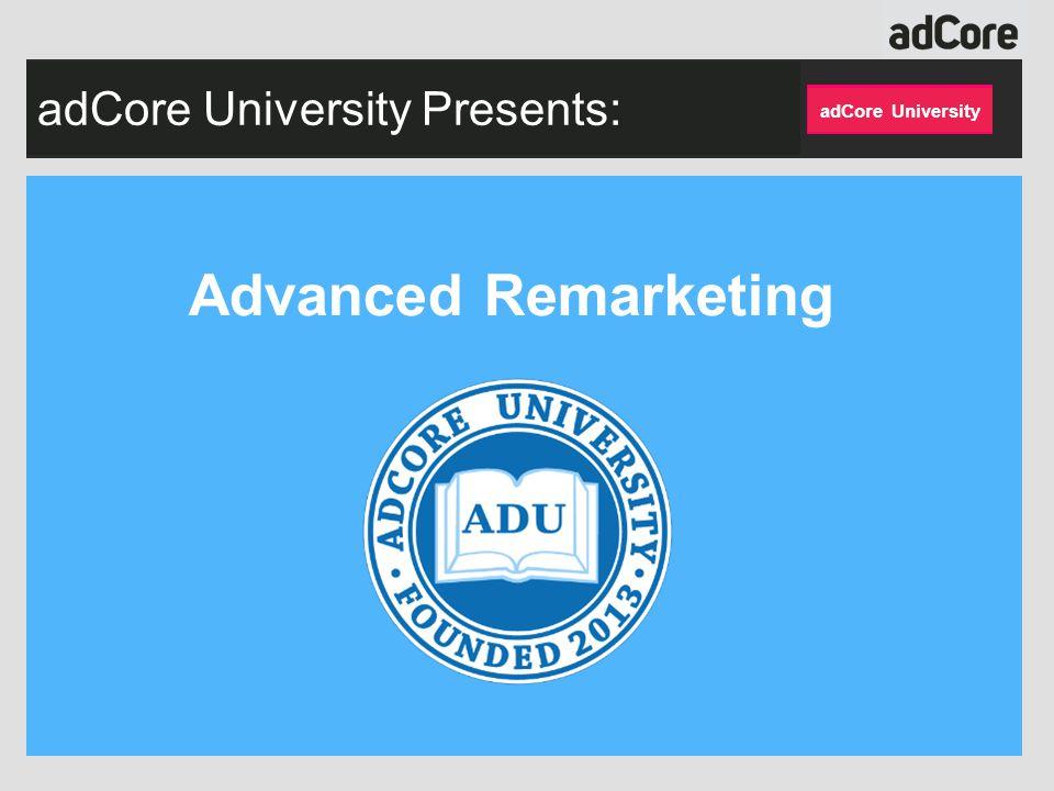 adCore University Presents: Advanced Remarketing adCore University