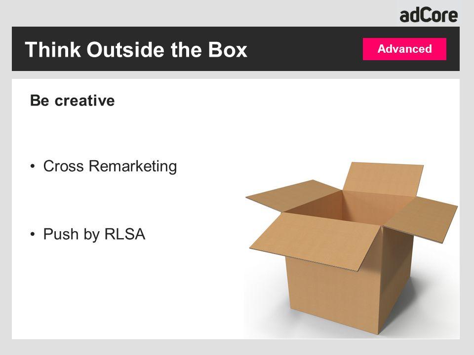 Be creative Cross Remarketing Push by RLSA Advanced Think Outside the Box