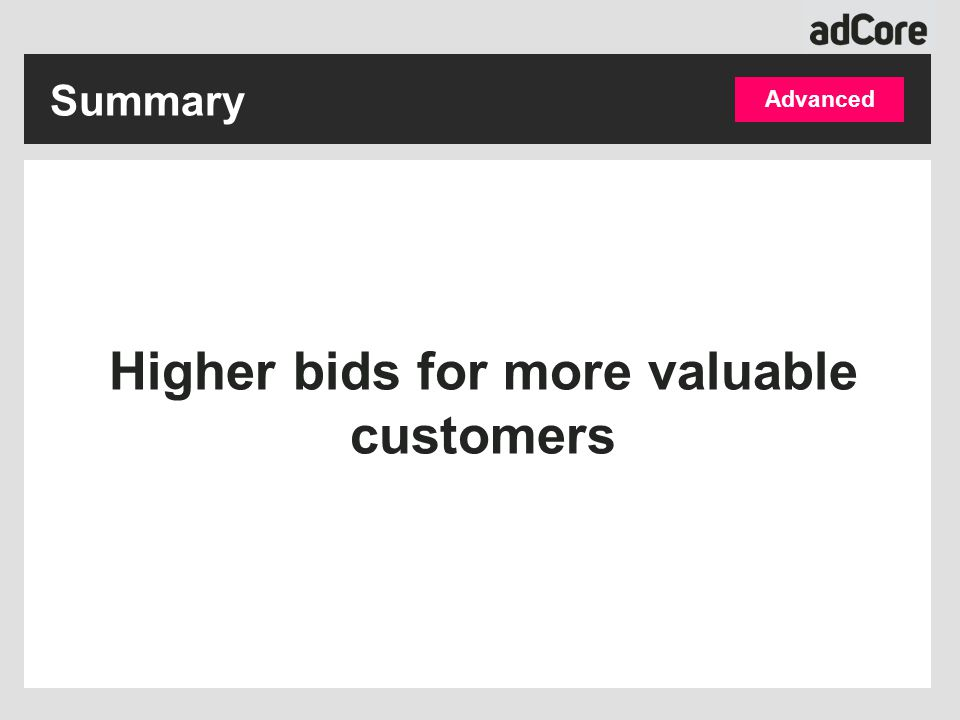 Higher bids for more valuable customers Advanced Summary
