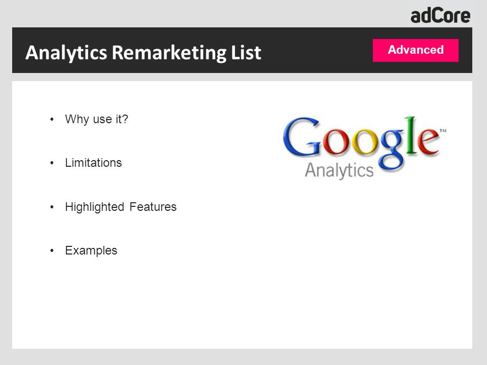 Analytics Remarketing List Why use it? Limitations Highlighted Features Examples Advanced