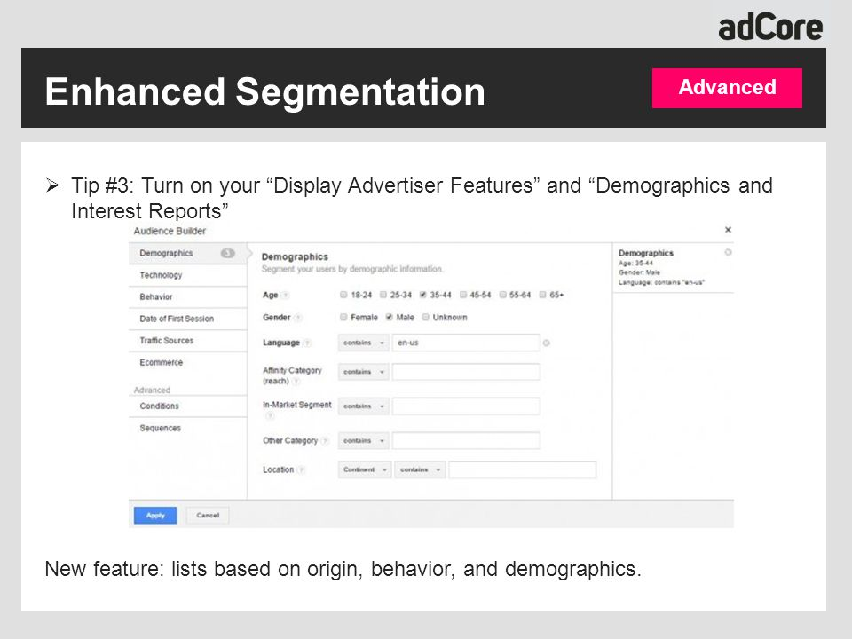 """Enhanced Segmentation  Tip #3: Turn on your """"Display Advertiser Features"""" and """"Demographics and Interest Reports"""" New feature: lists based on origin,"""