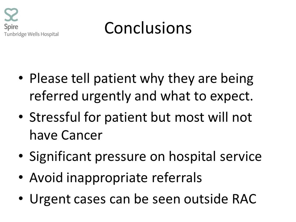 Conclusions Please tell patient why they are being referred urgently and what to expect. Stressful for patient but most will not have Cancer Significa