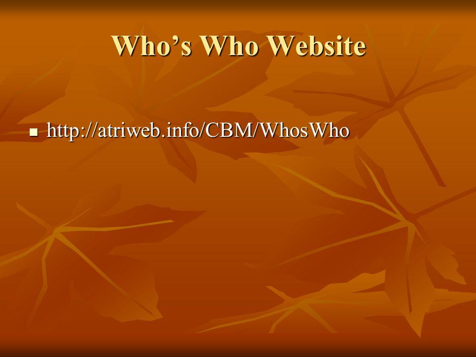 Who's Who Website http://atriweb.info/CBM/WhosWho http://atriweb.info/CBM/WhosWho