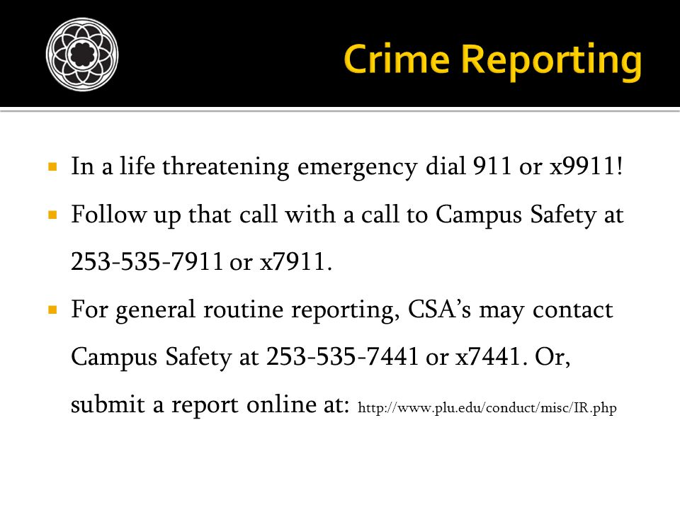  In a life threatening emergency dial 911 or x9911!  Follow up that call with a call to Campus Safety at 253-535-7911 or x7911.  For general routin