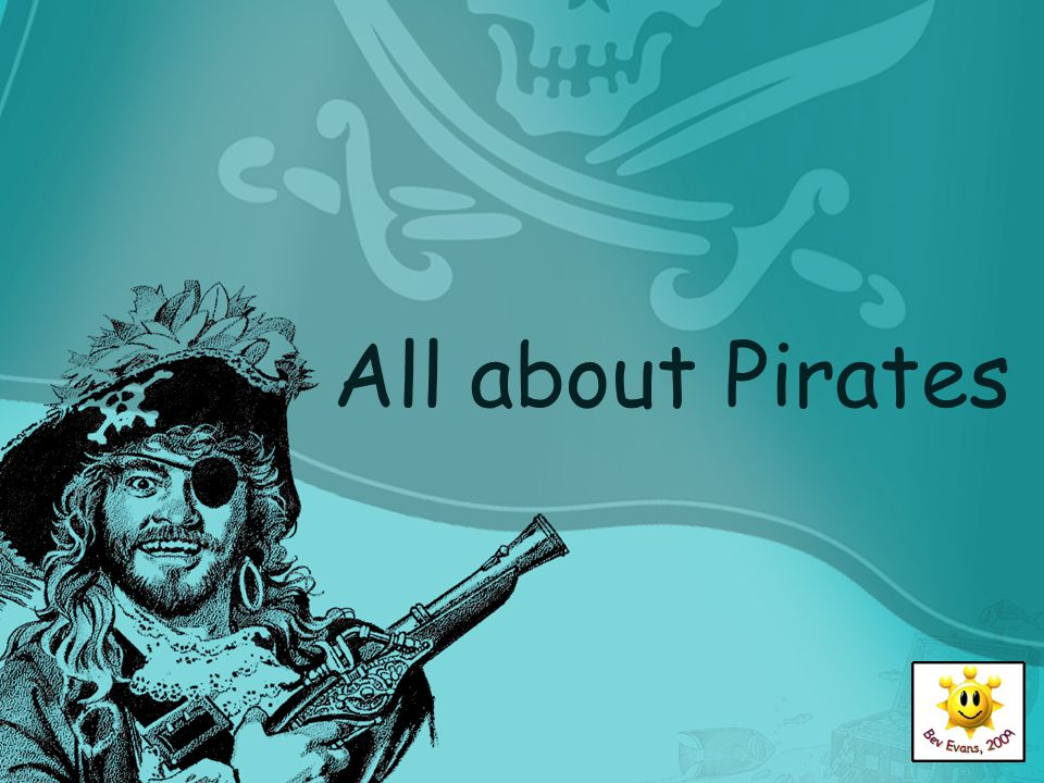Who were pirates.Pirates were robbers who roamed the seas and stole from other ships.