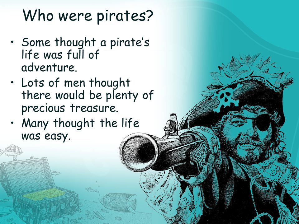Who were pirates. Some thought a pirate's life was full of adventure.