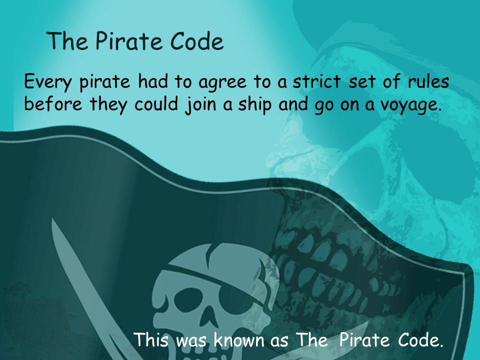 The Pirate Code This was known as The Pirate Code.