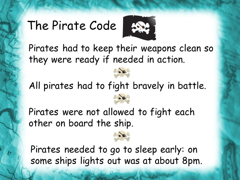 The Pirate Code Any pirates who did not obey the code were punished.