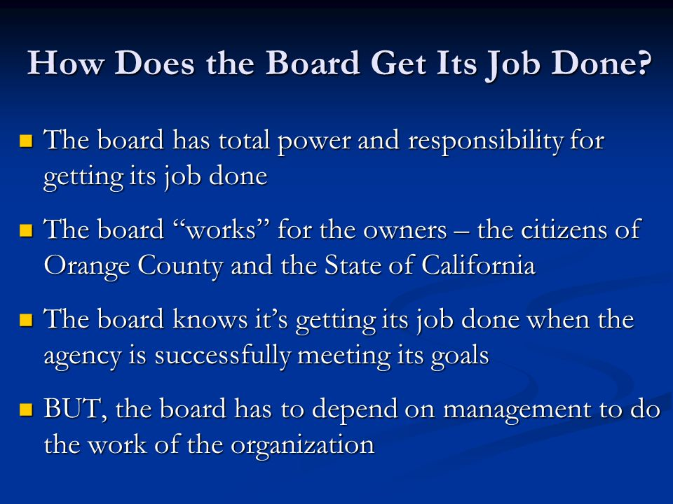 How Does the Board Get Its Job Done? The board has total power and responsibility for getting its job done The board has total power and responsibilit