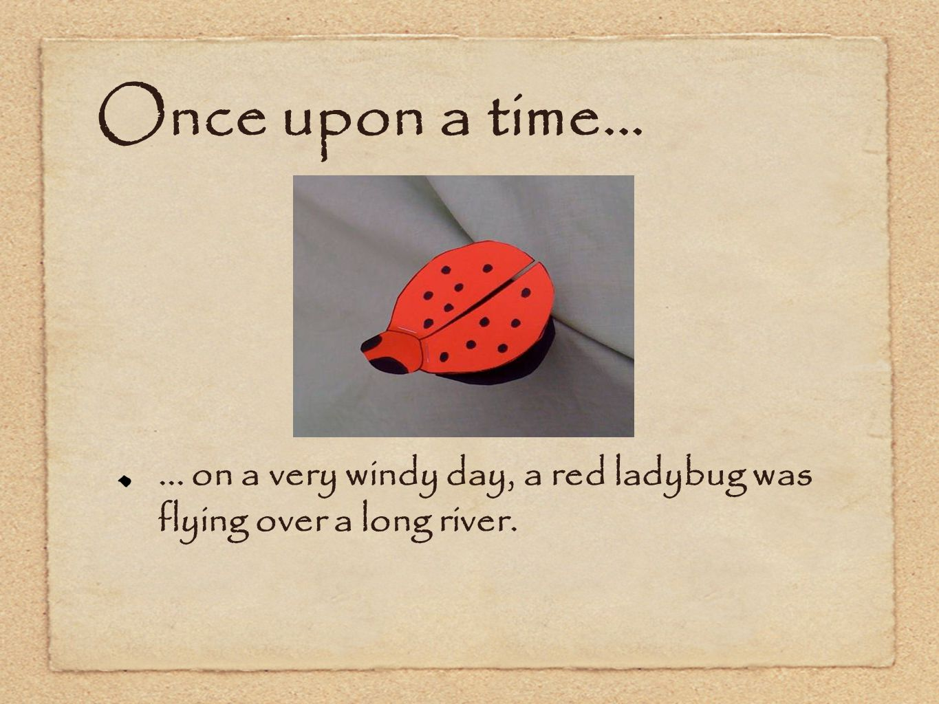 . :. : The ladybug was flying too fast! The wind blew all of her spots off...