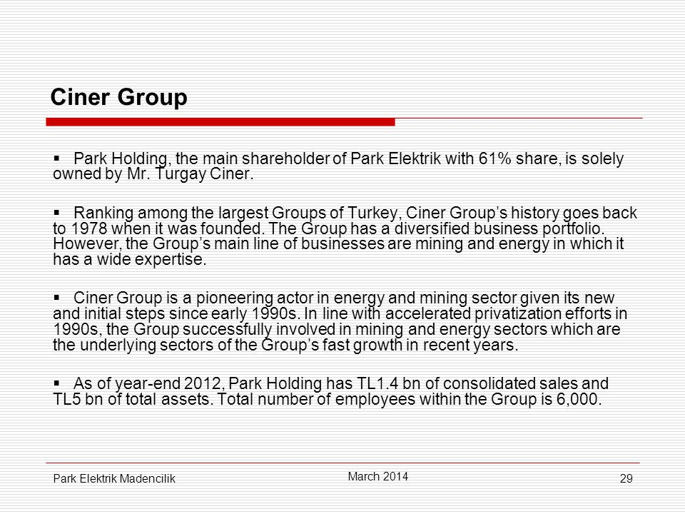 29 Ciner Group  Park Holding, the main shareholder of Park Elektrik with 61% share, is solely owned by Mr.