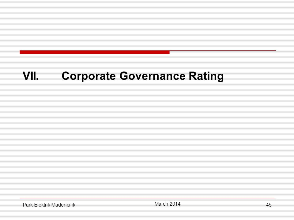 45 VII. Corporate Governance Rating March 2014 Park Elektrik Madencilik
