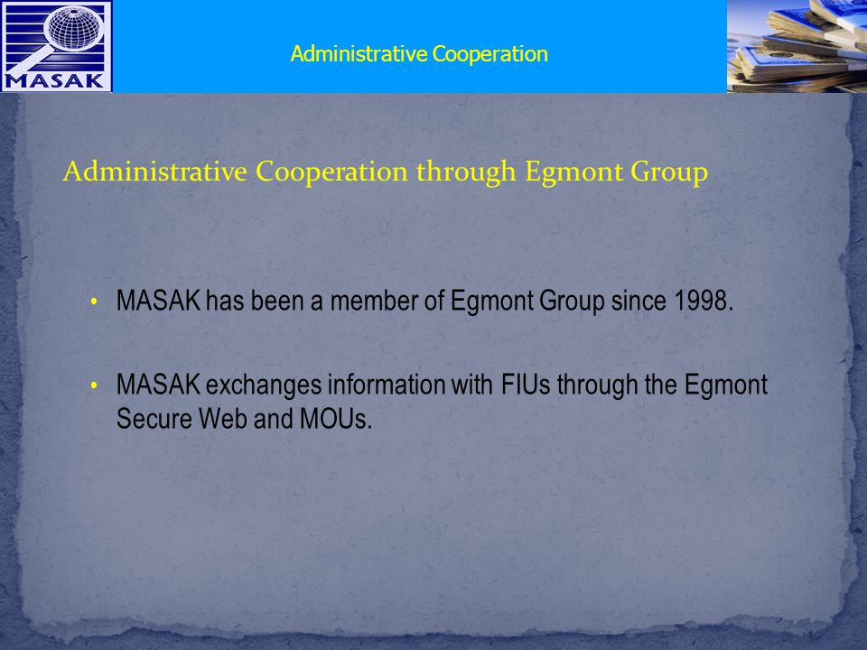 MASAK has been a member of Egmont Group since 1998.