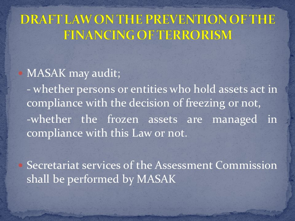 MASAK may audit; - whether persons or entities who hold assets act in compliance with the decision of freezing or not, -whether the frozen assets are managed in compliance with this Law or not.