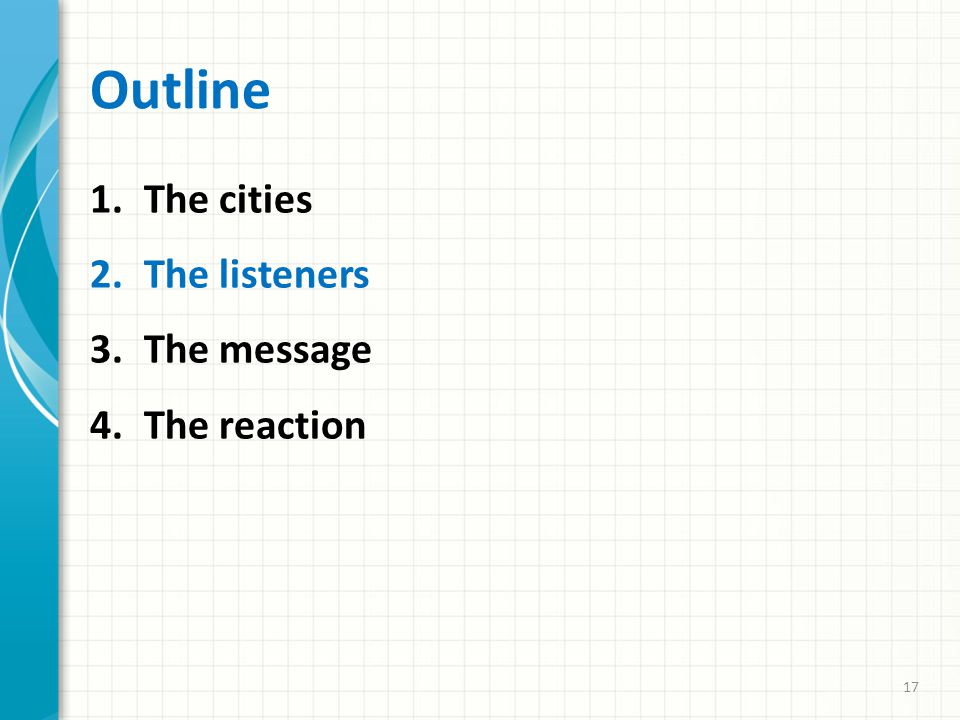 Outline 1.The cities 2.The listeners 3.The message 4.The reaction 17