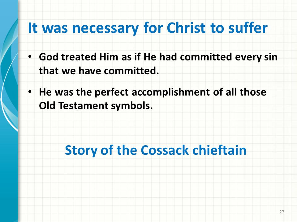 It was necessary for Christ to suffer God treated Him as if He had committed every sin that we have committed.
