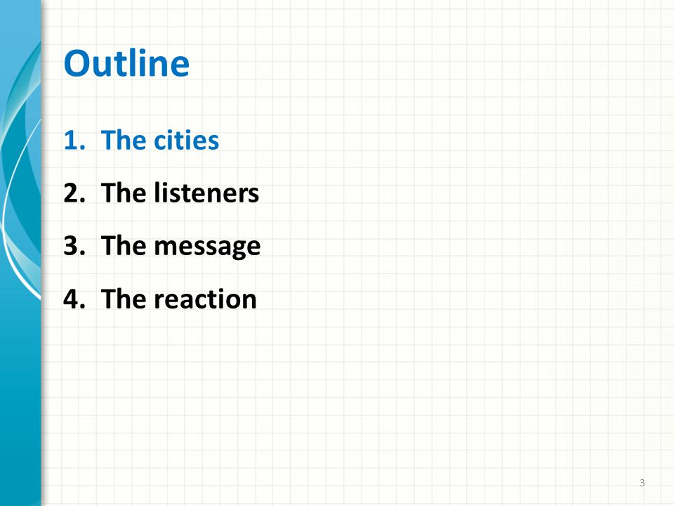 Outline 1.The cities 2.The listeners 3.The message 4.The reaction 3