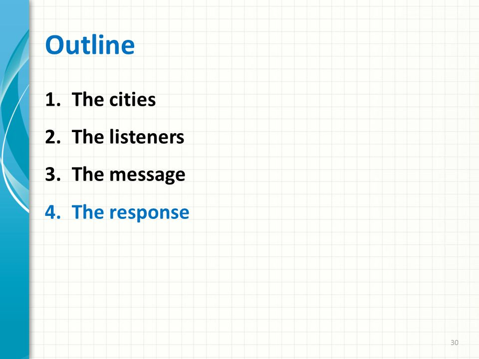 Outline 1.The cities 2.The listeners 3.The message 4.The response 30