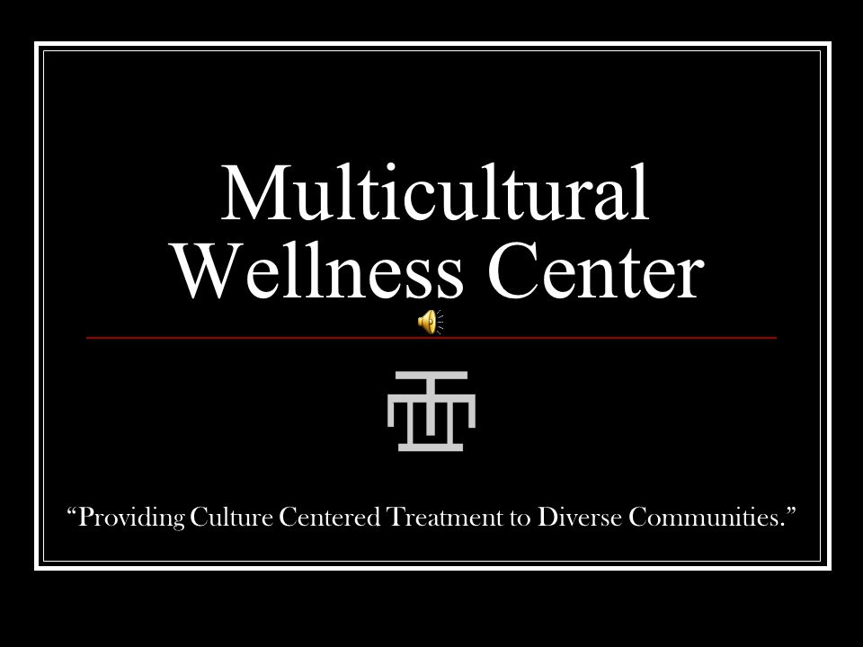 Multicultural Wellness Center Providing Culture Centered Treatment to Diverse Communities.