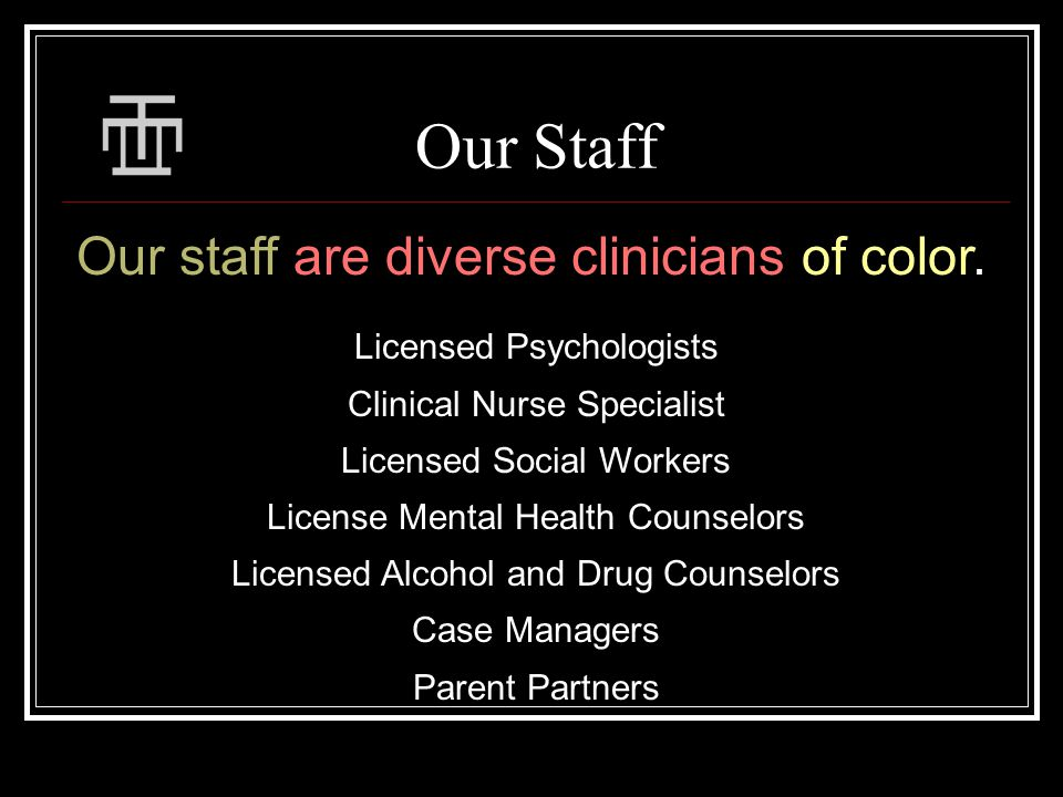 Our Staff Our staff are diverse clinicians of color.