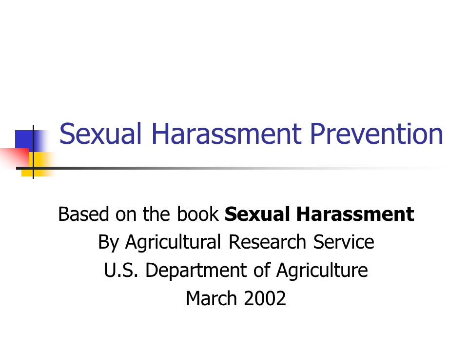 Sexual Harassment Prevention Based on the book Sexual Harassment By Agricultural Research Service U.S.