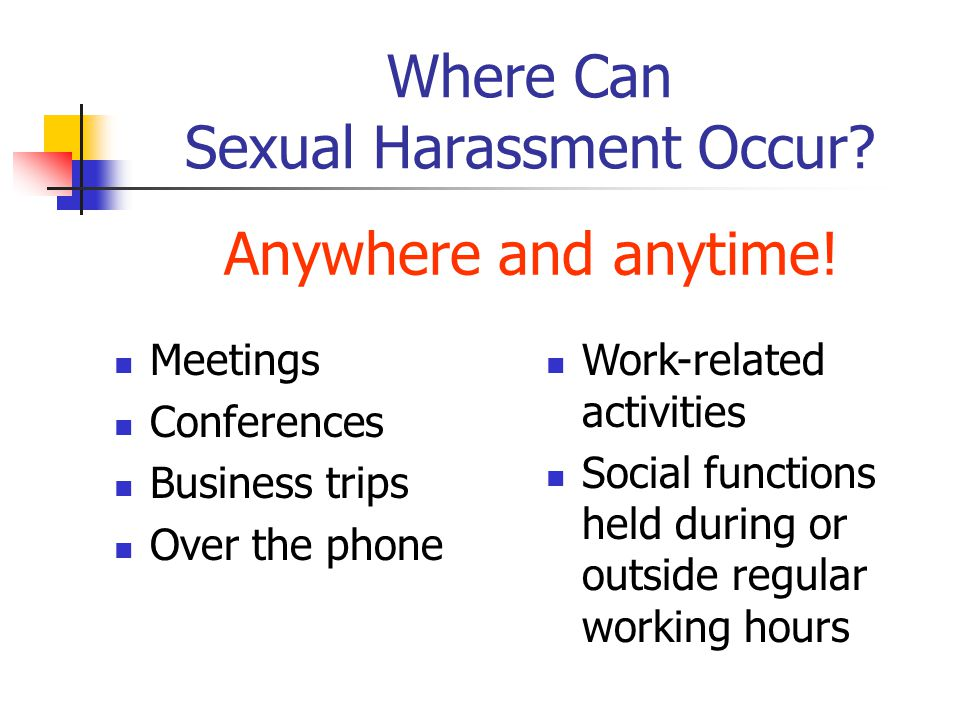 Where Can Sexual Harassment Occur. Anywhere and anytime.