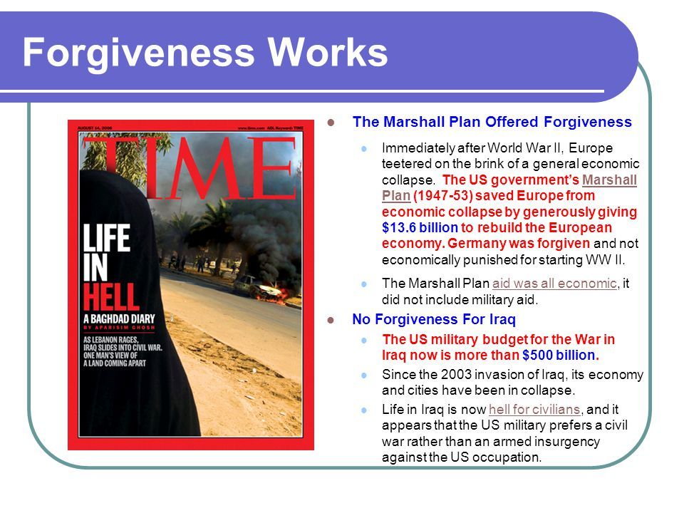 Forgiveness Works The Marshall Plan Offered Forgiveness Immediately after World War II, Europe teetered on the brink of a general economic collapse. T